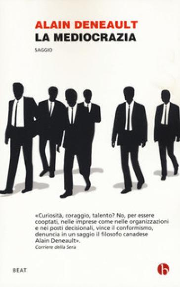 La mediocrazia - Alain Deneault  