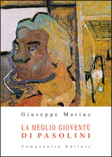 La meglio gioventù di Pasolini - Giuseppe Mariuz |