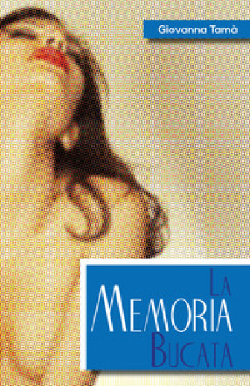La memoria bucata - Giovanna Tamà  