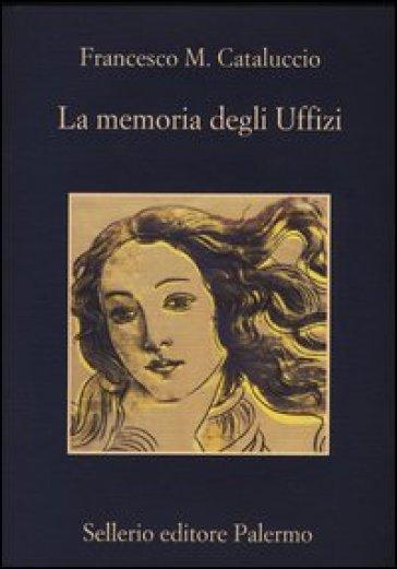 La memoria degli Uffizi - Francesco M. Cataluccio   Rochesterscifianimecon.com