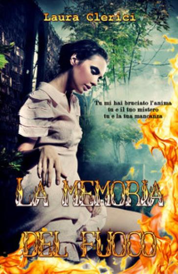 La memoria del fuoco - Laura Clerici | Rochesterscifianimecon.com