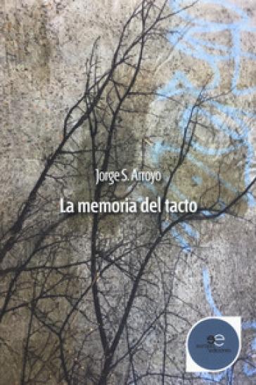 La memoria del tacto - Jorge S. Arroyo |