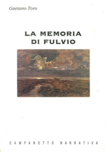 La memoria di Fulvio - Gaetano Toro |