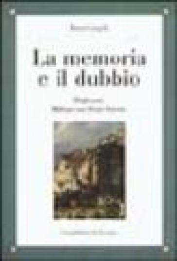 La memoria e il dubbio - Renzo Cassigoli |