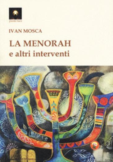 La menorah e altri interventi - Ivan Mosca |