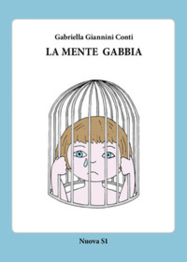 La mente gabbia - Gabriella Giannini Conti |