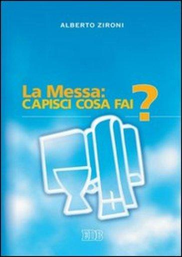 La messa: capisci cosa fai? - Alberto Zironi pdf epub