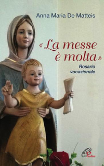 «La messe è molta». Rosario vocazionale - Anna Maria De Matteis |