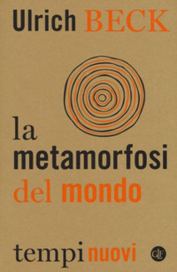 La metamorfosi del mondo - Ulrich Beck |