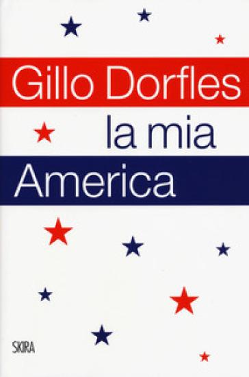 La mia America - Gillo Dorfles |