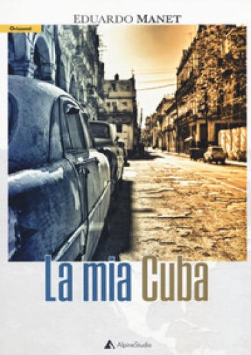 La mia Cuba - Eduardo Manet | Jonathanterrington.com