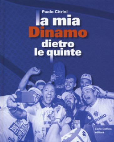 La mia Dinamo dietro le quinte - Paolo Citrini | Rochesterscifianimecon.com
