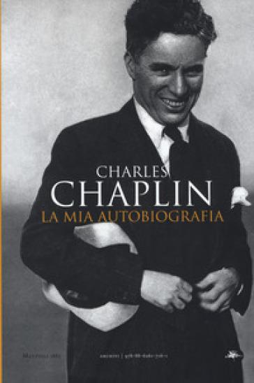 La mia autobiografia - Charles Chaplin |