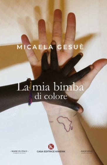 La mia bimba di colore - Gesuè Micaela | Thecosgala.com
