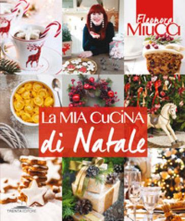 La mia cucina di Natale - Eleonora Miucci - Libro - Mondadori Store