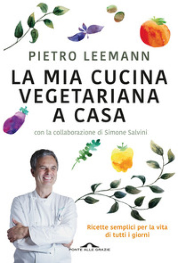 La mia cucina vegetariana a casa - Pietro Leemann |