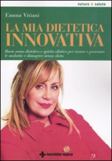 La mia dietetica innovativa - Emma Vitiani  
