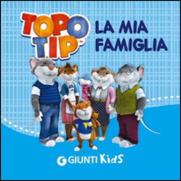 La mia famiglia topo tip valentina mazzola libro for Topo tip giocattoli