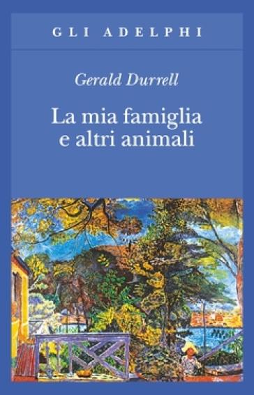 La mia famiglia e altri animali - Gerald Durrell |