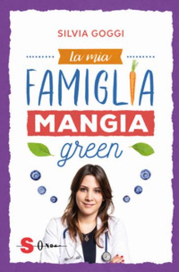 La mia famiglia mangia green - Silvia Goggi | Jonathanterrington.com