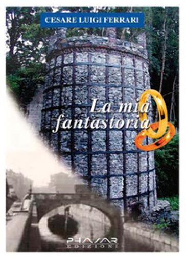 La mia fantastoria - Luigi C. Ferrari |