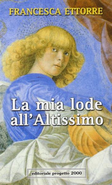 La mia lode all'Altissimo - Francesca Ettorre  