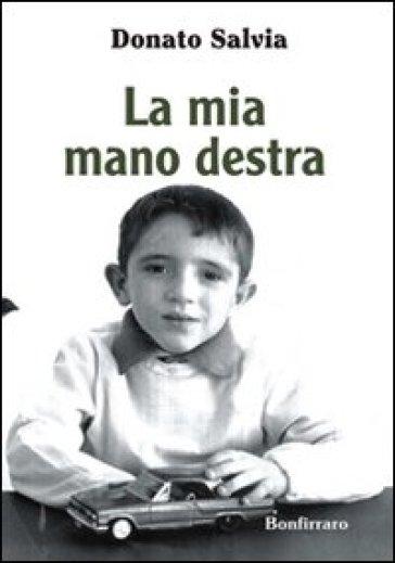 La mia mano destra - Donato Salvia |