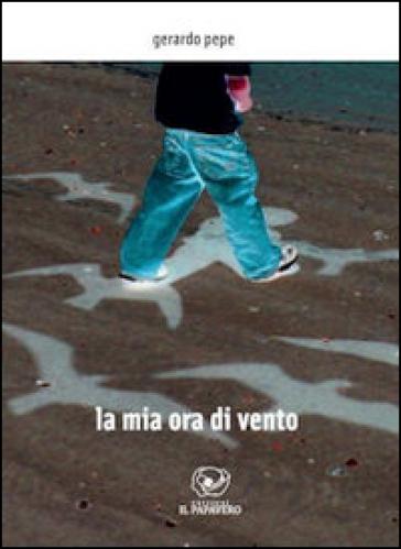 La mia ora di vento - Gerardo Pepe  