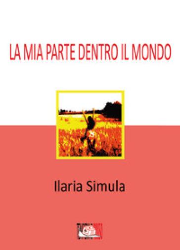 La mia parte dentro il mondo - Ilaria Simula   Rochesterscifianimecon.com