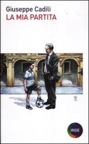 La mia partita - Giuseppe Cadili | Jonathanterrington.com