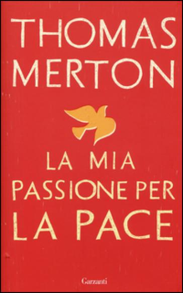 La mia passione per la pace - Thomas Merton |