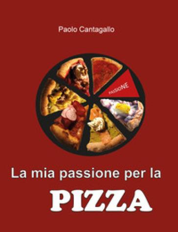 La mia passione per la pizza - Paolo Cantagallo | Rochesterscifianimecon.com