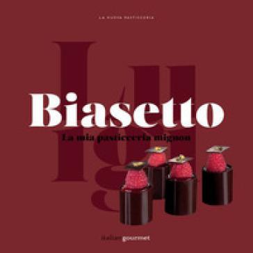 La mia pasticceria mignon - Luigi Biasetto |