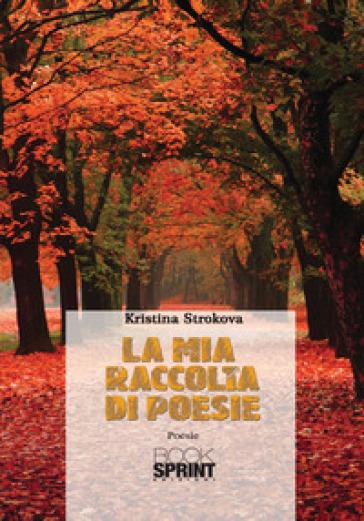 La mia raccolta di poesie - Kristina Strokova |