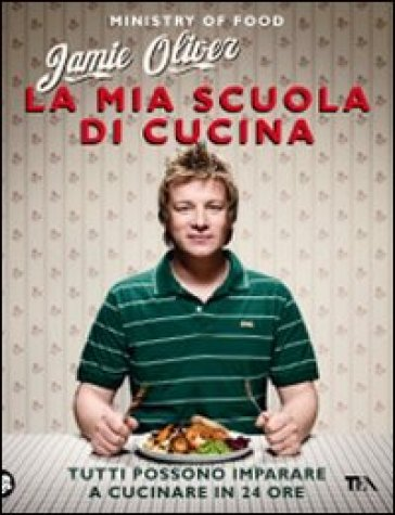 La mia scuola di cucina - Jamie Oliver |