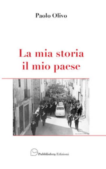 La mia storia, il mio paese - Paolo Olivo |