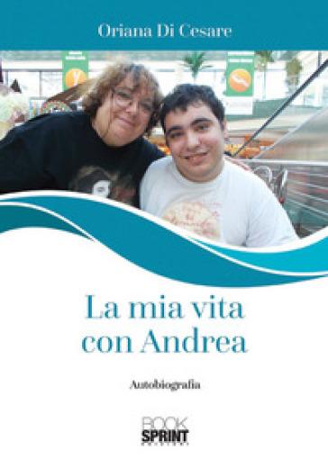 La mia vita con Andrea - Oriana Di Cesare |