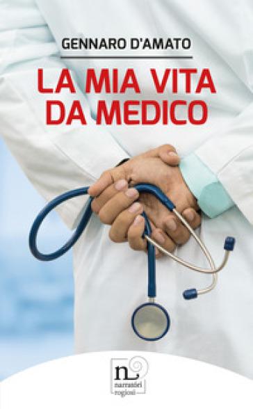 La mia vita da medico - Gennaro D'Amato | Jonathanterrington.com