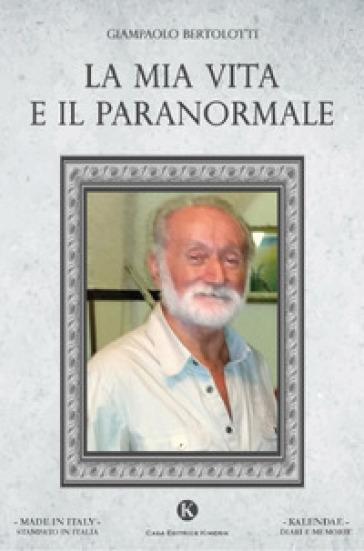La mia vita e il paranormale - Giampaolo Bertolotti  