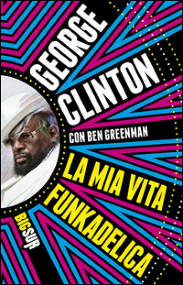 La mia vita funkadelica - George Clinton pdf epub