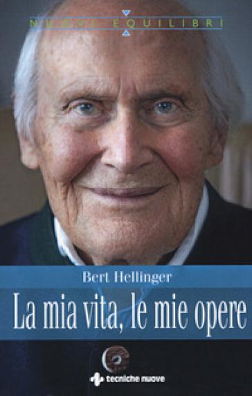La mia vita, le mie opere - Bert Hellinger   Thecosgala.com