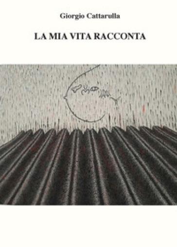La mia vita racconta - Giorgio Cattarulla   Kritjur.org