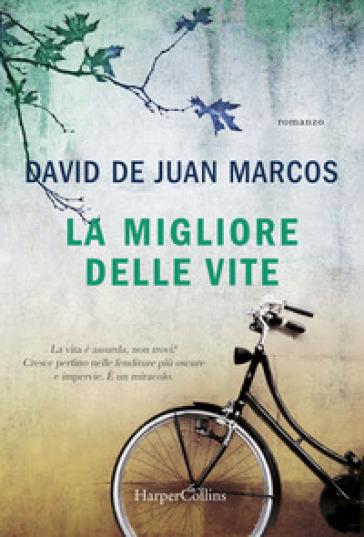 La migliore delle vite - David de Juan Marcos  