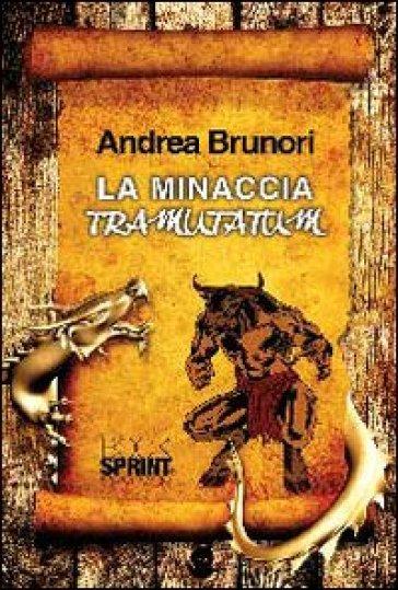 La minaccia Tramutatum - Andrea Brunori |