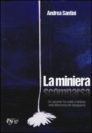 La miniera scomparsa - Andrea Santini |