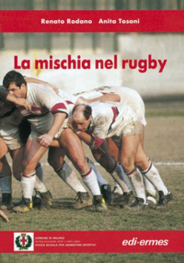 La mischia nel rugby - Renato Rodano |