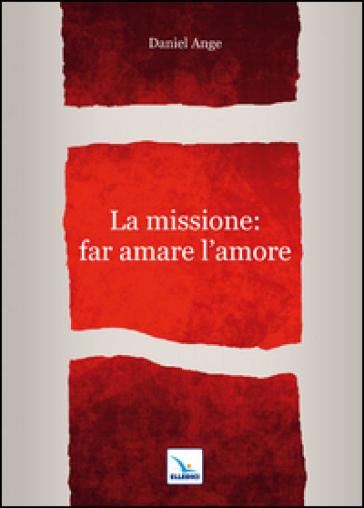 La missione: far amare l'amore