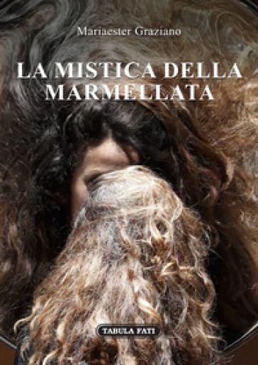 La mistica della marmellata - Mariaester Graziano |