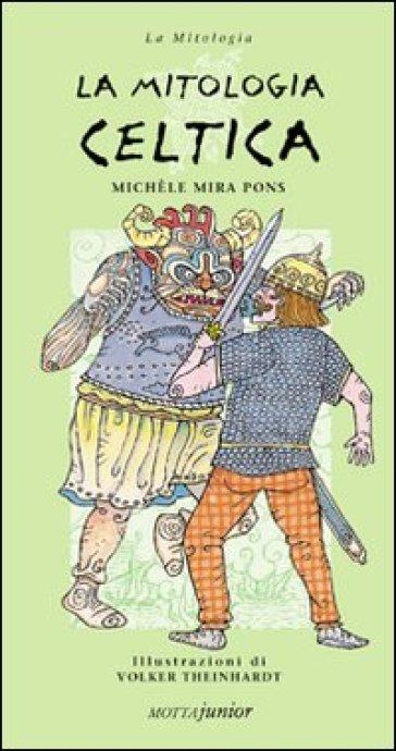 La mitologia celtica - Michel Mira Pons |