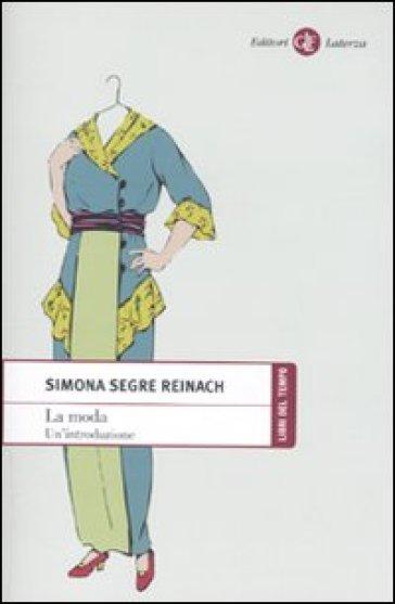 La moda. Un'introduzione - Simona Segre Reinach |